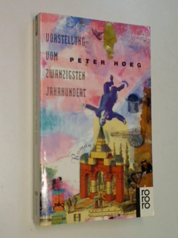 HOEG, PETER: Vorstellung vom zwanzigsten Jahrhundert ; Roman ; 9783499133480