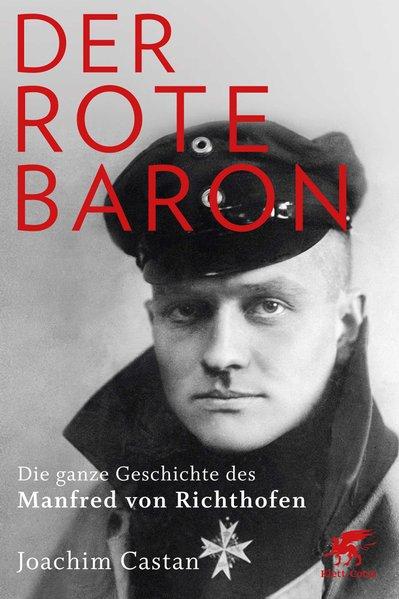 Der Rote Baron Die ganze Geschichte des Manfred von Richthofen 9783608949322
