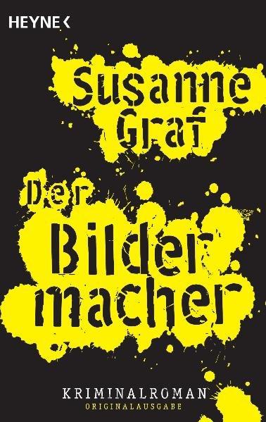 Der Bildermacher ; Kriminalroman,  Erstausgabe ; 9783453434387
