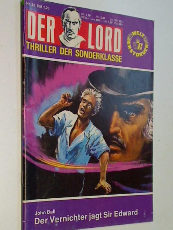 BALL, JOHN: Der Lord 32 , Der Vernichter jagt Sir Edward,  Thriller der Sonderklasse, Erstausgabe 1977, Anne Erber Roman-Heft