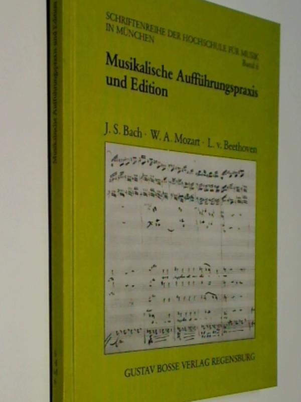 Musikalische Aufführungspraxis und Edition. Johann Sebastian Bach ; W. A. Mozart ; Ludwig van Beethoven. , Schriftenreihe der Hochschule für Musik in München Band 6, 376492280x, 9783764922801