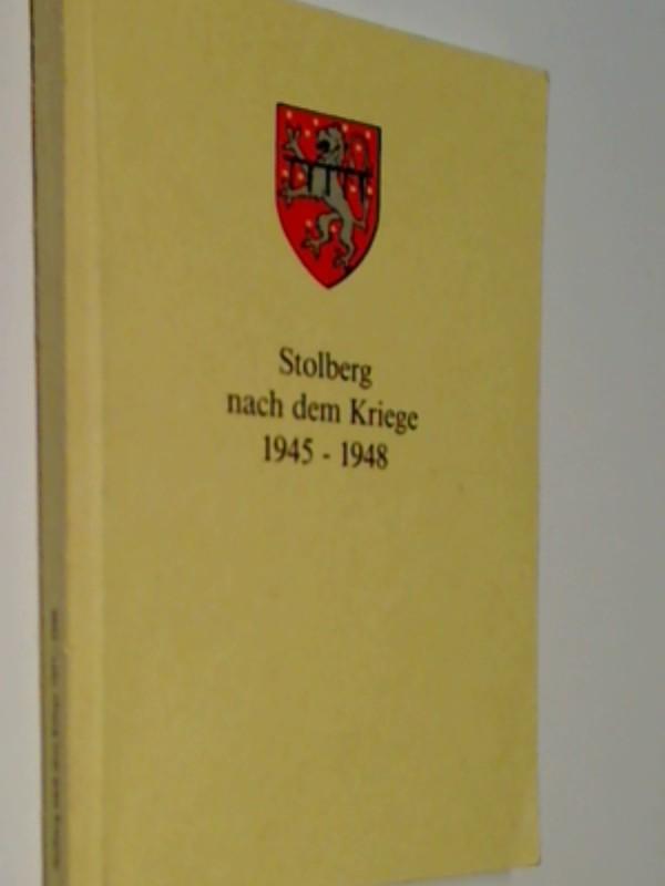 Stolberg nach dem Kriege 1945 - [neunzehnhundertfünfundvierzig bis] 1948. Beiträge zur Stolberger Geschichte und Heimatkunde Bd. 16