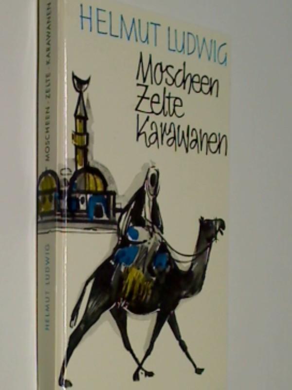 Moscheen, Zelte, Karawanen : Eindrücke e. Exkursion durch Tunesien u. Libyen. (1966)