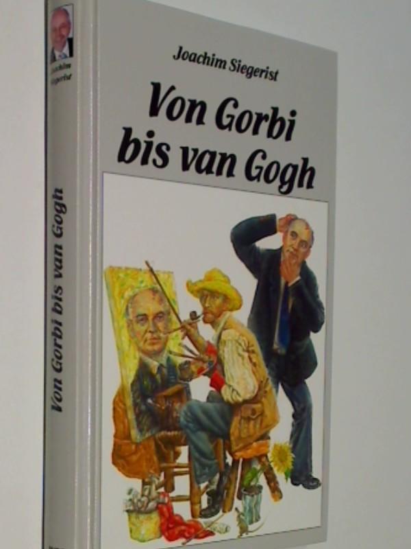 Siegerist, Joachim: Von Gorbi bis van Gogh., 9783910087026