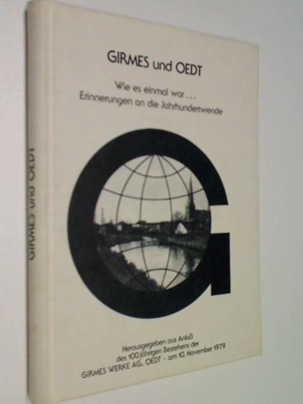 Girmes und Oedt . Wie es einmal war... aus Anlaß des 100 jährigen Bestehens der Girmes werke AG Oedt - am 10. November 1979