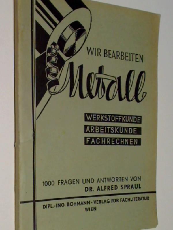 Wir bearbeiten Metall - 1000 Fragen und Antworten aus Werkstoffkunde, Arbeitskunde, Fachrechnen ( 1943 )