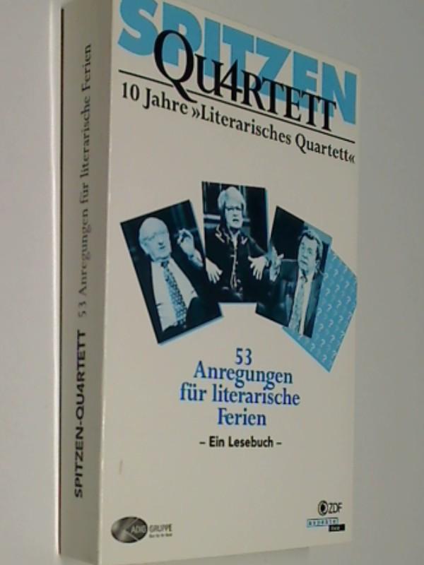 """Spitzen-Quartett ( Spitzen Qu4rtett ). 10 Jahre """"Literarisches Quartett"""". 53 Anregungen für literarische Ferien. - Ein Lesebuch -"""
