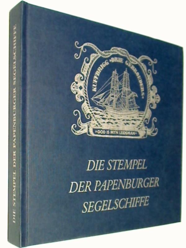 Die Stempel der Papenburger Segelschiffe : [philatelistische Dokumentation einer vergangenen Epoche deutscher Segelschiffahrt]. limitiert, nummeriert, signiert