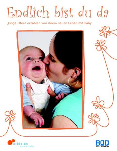 Endlich bist du da - Junge Eltern erzählen von ihrem neuen Leben mit Baby , 9783837032567