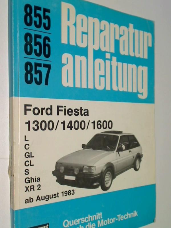 Reparaturanleitung 855/856/857 Ford Fiesta 1300 / 1400 / 1600  ab August 1983: L / C / GL / CL / S / Ghia / XR 2  , 9783716817148 , 3716817147