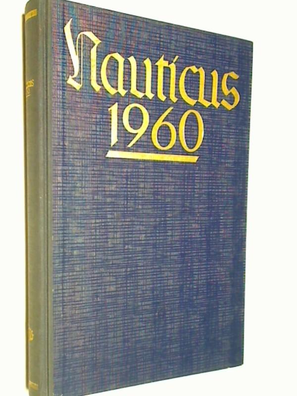 NAUTICUS. Jahrbuch für Seefahrt u. Weltwirtschaft 1960. Hrsg. v. Alexander von Borries.