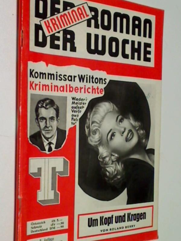 BERRY, ROLAND: Kommissar Wiltons Kriminalberichte 180 Um Kopf und Kragen - Der Kriminalroman der Woche 10. Jahrgang , 2. Auflage (Aus dem Tagebuch des) Roman-Heft