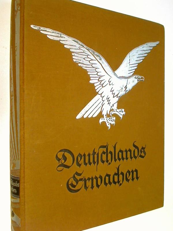 Deustchlands Erwachen. Das Buch vom Niedergang und Aufstieg des deutschen Volkes 1918 - 1933. Hrsg. V. H. H. Grote. M. über 200 Abb. U. Taf. V. A. Schley.
