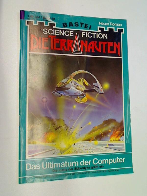 Die Terranauten 49 Das Ultimatum der Computer, ERSTAUSGABE, Science Fiction Bastei Roman-Heft