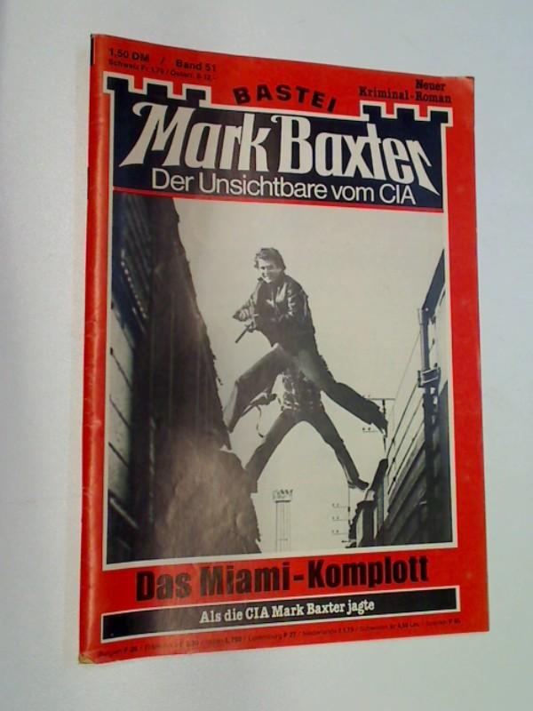 Mark Baxter 51 Das Miami Komplott, Foto- Cover,  (Der Unsichtbare vom CIA), ERSTAUSGABE, Bastei Roman-Heft