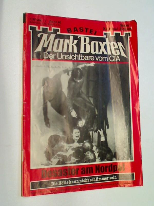 Mark Baxter 62 Desaster am Nordpol, Foto- Cover,  (Der Unsichtbare vom CIA), ERSTAUSGABE, Bastei Roman-Heft