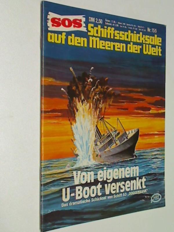 SOS Nr. 155 Von eigenem U-Boot versenkt. Schicksale auf den Meeren der Welt. Pabel Roman-Heft , 1981