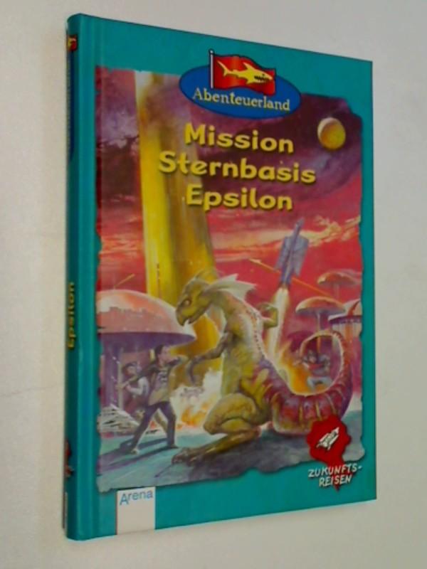 Mission Sternbasis Epsilon. Serie Zukunftreisen 1, Abenteuerland  9783401052687