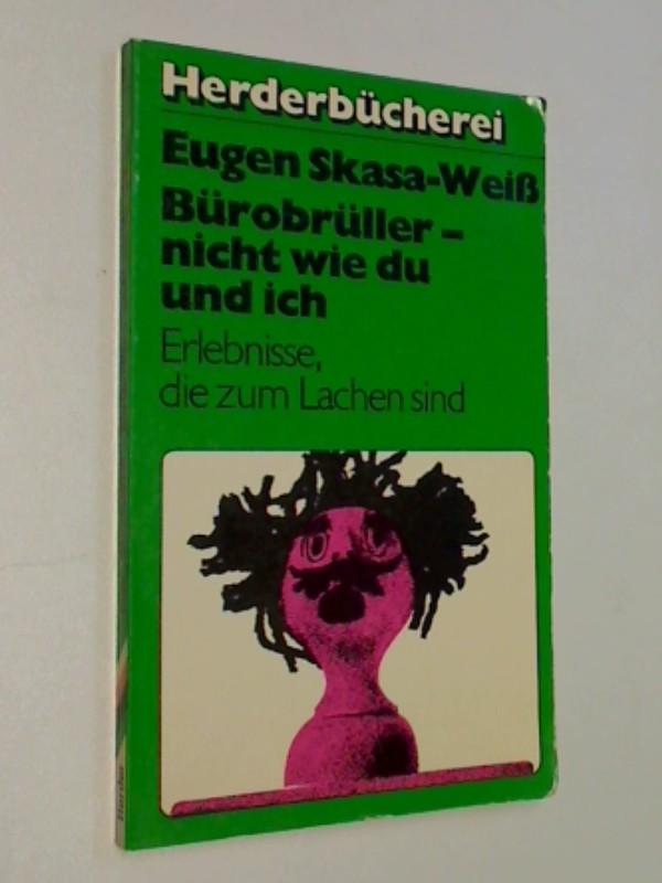 Skasa-Weiss, Eugen: Bürobrüller, nicht wie du und ich ; Erlebnisse, die zum Lachen sind,  Herder 567, 9783451075674