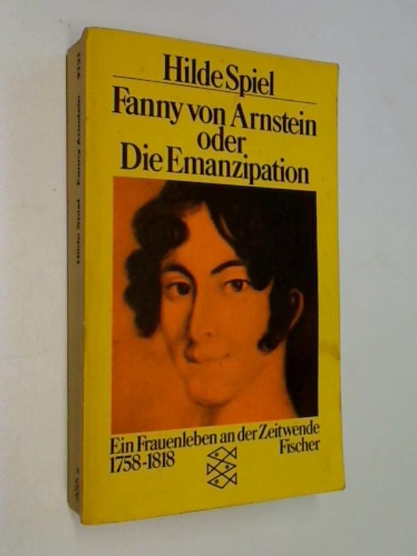 Fanny von Arnstein oder die Emanzipation ; Ein Frauenleben an d. Zeitenwende 1758 - 1818 ; Fischer 2131 - SPIEL, HILDE