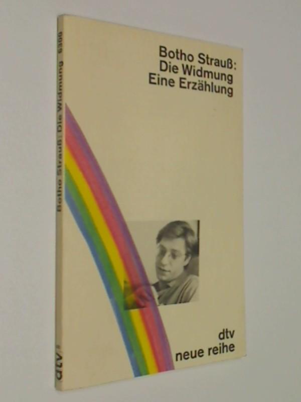 STRAUSS, BOTHO: Die Widmung Eine Erzählung  ; dtv neue reihe  6300 ; 1. Auflage 1980, 9783423063005