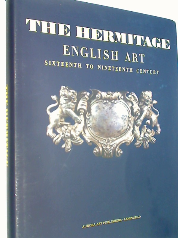 Dukelskaya, Larissa: The Hermitage- English Art - Sicteehnt to Nineteenth Century : Paintings, Sculpture, Prints and Drawings, Minor Arts