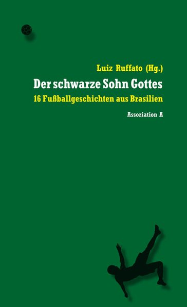 Der schwarze Sohn Gottes´16 Fußballgeschichten aus Brasilien