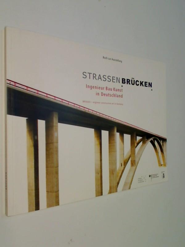 Strassenbrücken: Ingenieur Bau Kunst in Deutschland. Buch zur Ausstellung. Bridges - engineer construction art in Germany