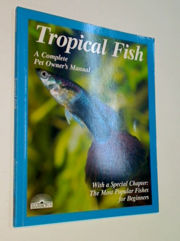 Stadelmann, Peter: Tropical Fish: Setting Up and Taking Care of Aquariums Made Easy: Expert Advice for New Aquarists: A Complete Pet Owner's Manual