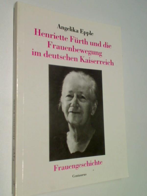 Henriette Fürth und die Frauenbewegung im deutschen Kaiserreich : eine Sozialbiographie. Forum Frauengeschichte 17 ; 3890859291