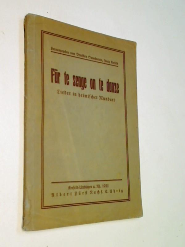 Für te senge on te danze : Lieder in heim. Mundart.( mit Noten)  Hrsg. vom Deutschen Sprachverein, Zweig Krefeld [Grosse Ausg., 1931
