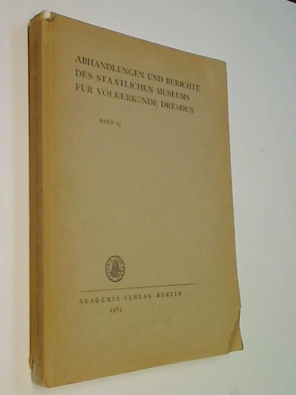 Abhandlungen und Berichte des Staatlichen Museums für Völkerkunde Dresden. - Bd. 25 / 1965.