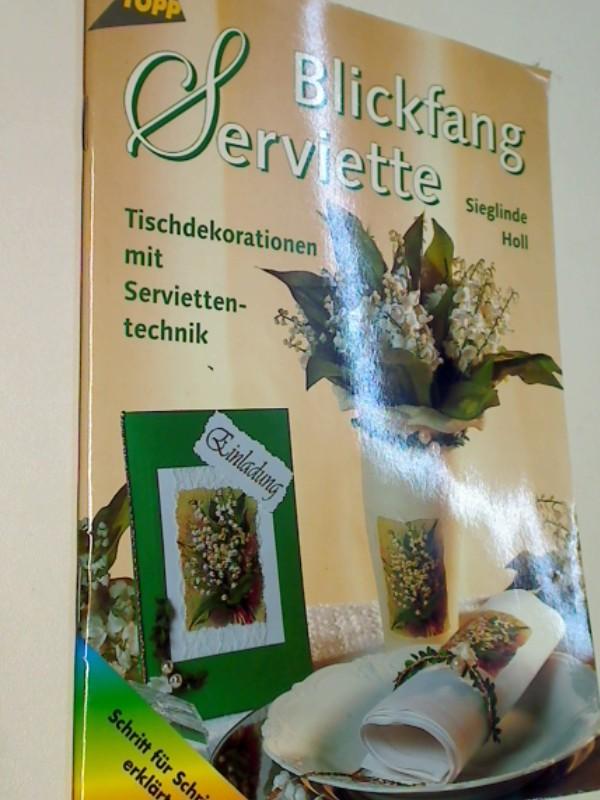 Blickfang Serviette : Tischdekorationen mit Serviettentechnik ; Schritt für Schritt erklärt