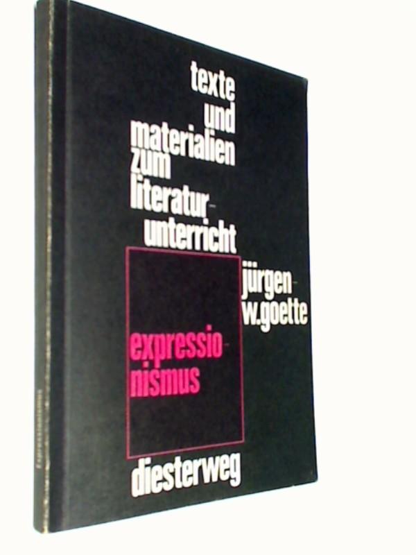Goette, Jürgen-Wolfgang: Expressionismus : Texte zum Selbstverständnis u. zur Kritik ; e. Arbeitsbuch. Texte und Materialien zum Literaturunterricht