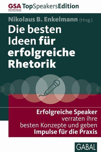 Die besten Ideen für erfolgreiche Rhetorik Erfolgreiche Speaker verraten ihre besten Konzepte und geben Impulse für die Praxis
