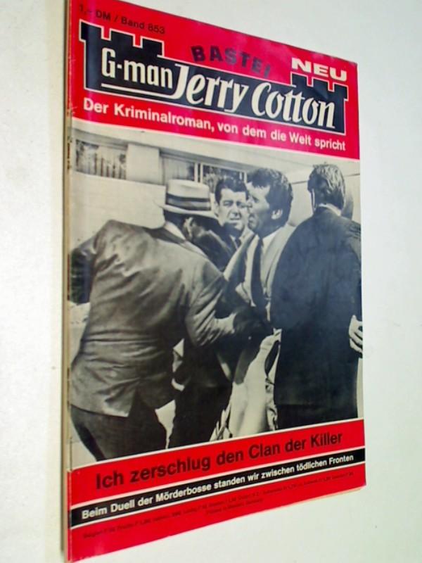 G-man Jerry Cotton 853 Ich zerschlug den Clan der Killer. Bastei Roman-Heft, 1. Auflage, ERSTAUSGABE 1973