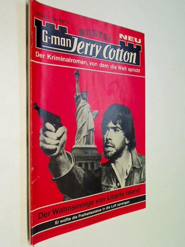 G-man Jerry Cotton 876 Der Wahnsinnige von Liberty Island. Bastei Roman-Heft, 1. Auflage, ERSTAUSGABE 1975
