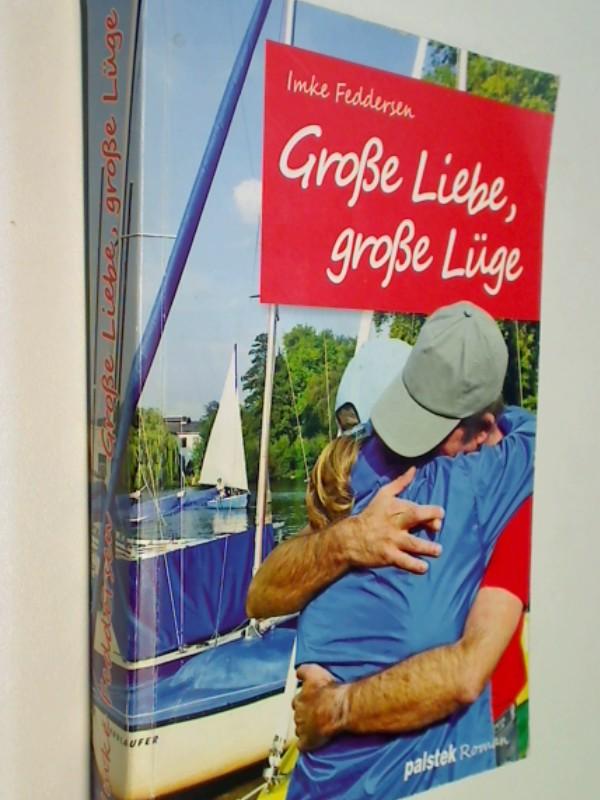 Große Liebe, große Lüge. Roman