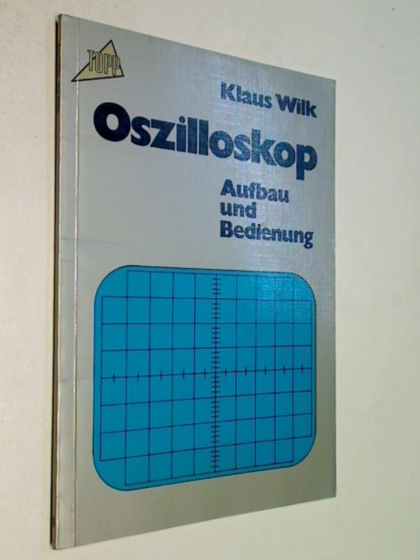 Wilk, Klaus: Oszilloskop. Aufbau und Bedienung