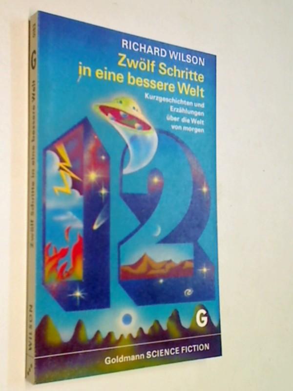 WILSON, Richard: Zwölf Schritte in eine bessere Welt, Goldmann, Science Fiction 0183 ERSTAUSGABE