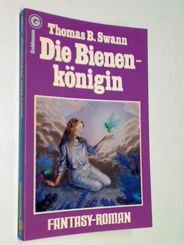 Swann, Thomas Burnett: Die Bienenkönigin : fantasy-Roman = Lady of the bees. Goldmann 23304 : Science fiction ; ERSTAUSGABE 1979