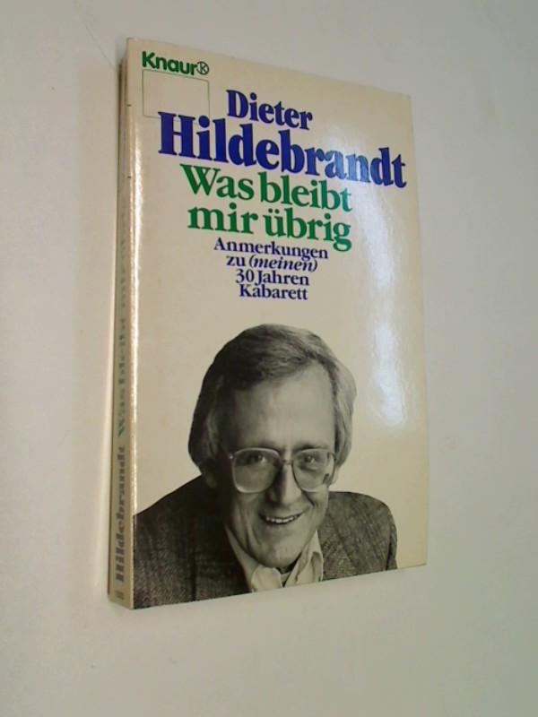 Hildebrandt, Dieter: Was bleibt mir übrig : Anmerkungen zu (meinen) 30 Jahren Kabarett. Knaur ; 2384