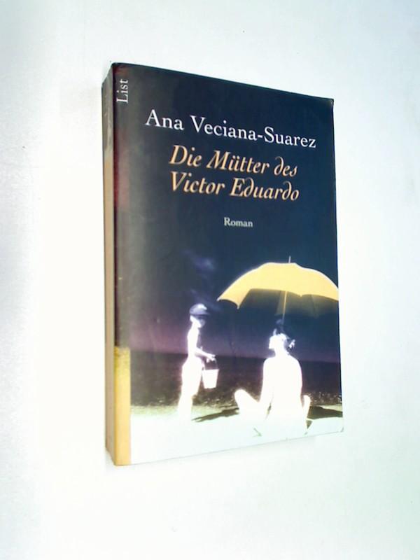 Veciana-Suarez, Ana: Die Mütter des Victor Eduardo : Roman. / List-Taschenbuch  65020