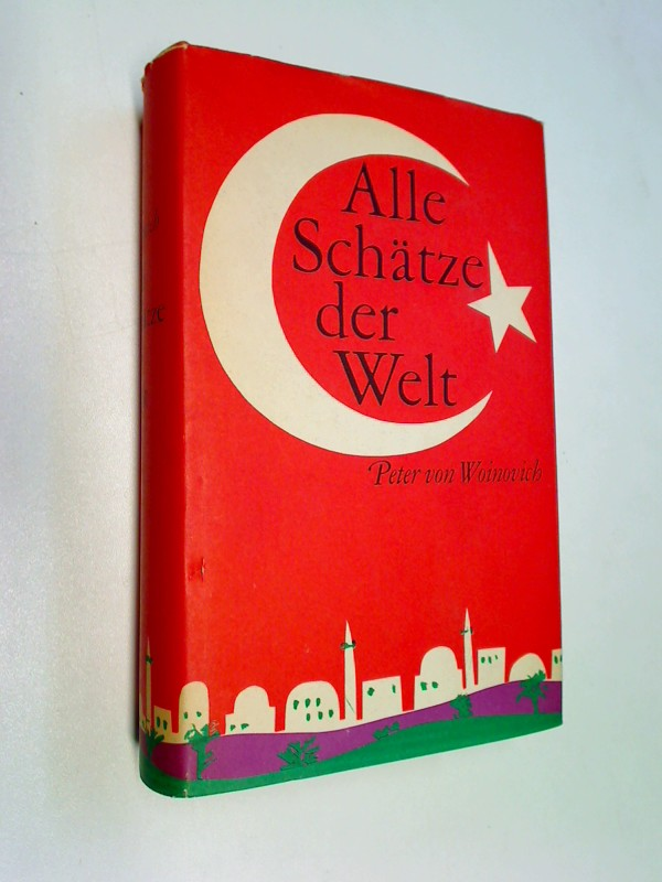 Woinovich, Peter von: Alle Schätze der Welt : Roman.