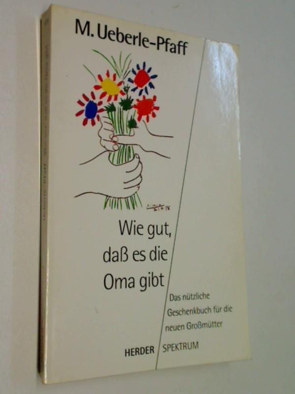 Wie gut, dass es die Oma gibt : das nützliche Geschenkbuch für die neuen Großmütter.