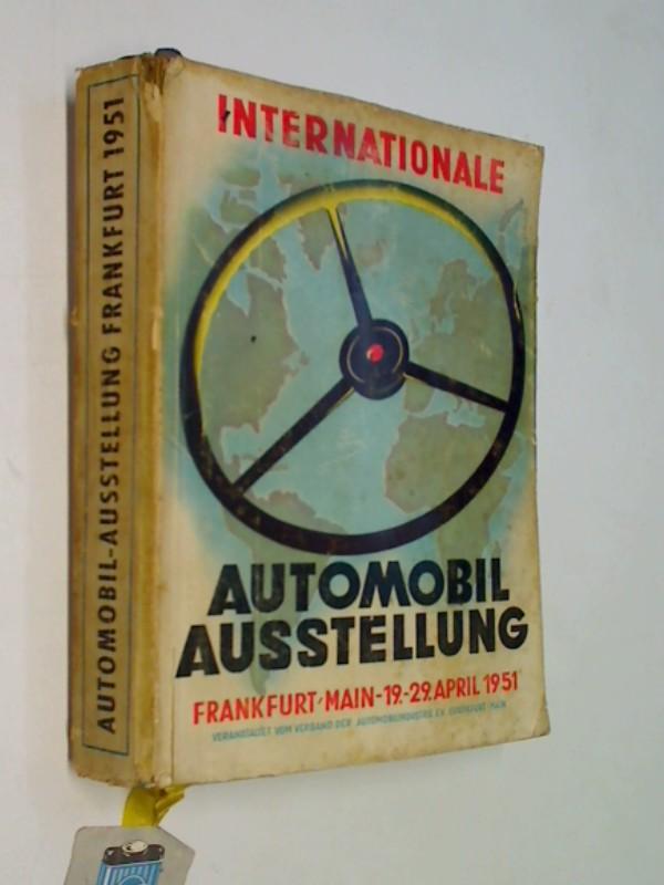 Internationale Automobil-Ausstellung Frankfurt am Main vom 19. bis 29. April 1951 auf dem Messegelände der Stadt Frankfurt am Main. Offizieller Ausstellungs-Katalog