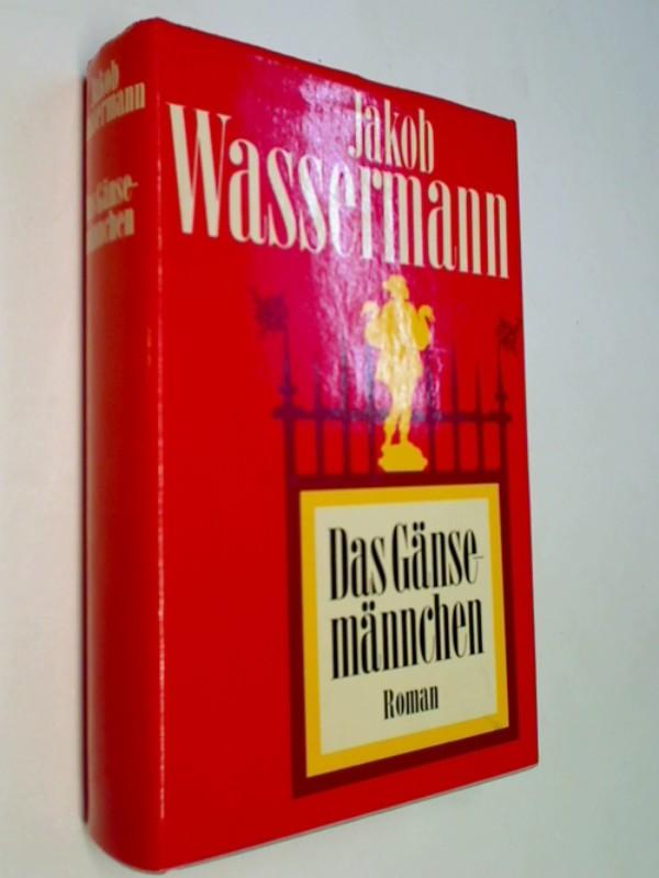 Wassermann, Jacob.: Das Gänsemännchen - Roman Mit einem Nachwort von Fritz Martini.