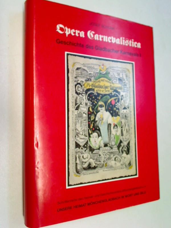 Opera Carnevalistica Geschichte des Gladbacher Karnevals.Teil I: Von den Anfängen bis zum 1. Weltkrieg.