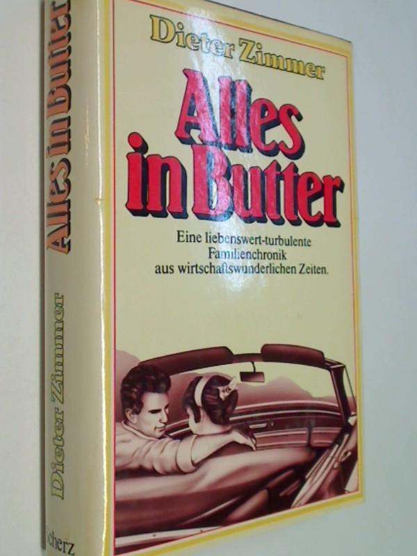 Alles in Butter : e. liebenswert-turbulente Familienchronik aus d. wirtschaftswunderl. fünfziger Jahren.