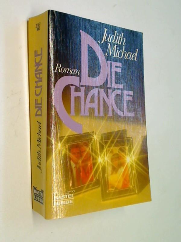 MICHAEL, JUDITH: Die Chance : [Roman]. Bastei-Lübbe-Taschenbuch Bd. 11557